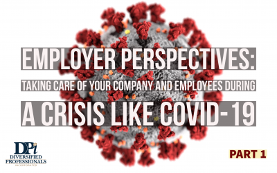 Employer Perspectives: A Five-Article Installment on Taking Care of Your Company and Employees During a Crisis Like Covid-19, Part 1
